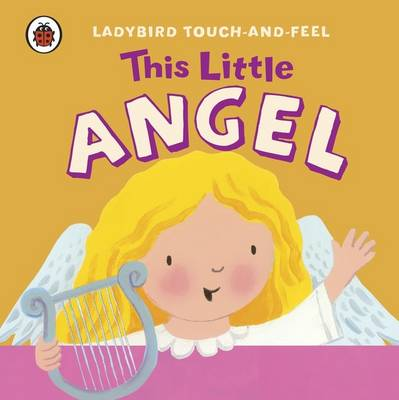 This Little Angel: Ladybird Touch and Feel (Board book)