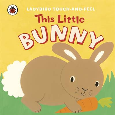 This Little Bunny: Ladybird Touch and Feel (Board book)