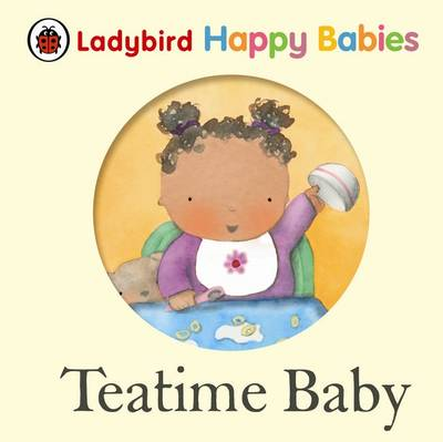 Ladybird Happy Babies Books: Teatime Baby (Board book)