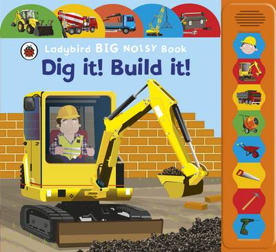 Dig It! Build It! Ladybird Big Noisy Book: Ladybird Big Noisy Book (Board book)
