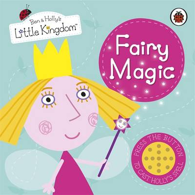 Ben and Holly's Little Kingdom: Fairy Magic Sound Book - Ben & Holly's Little Kingdom (Hardback)