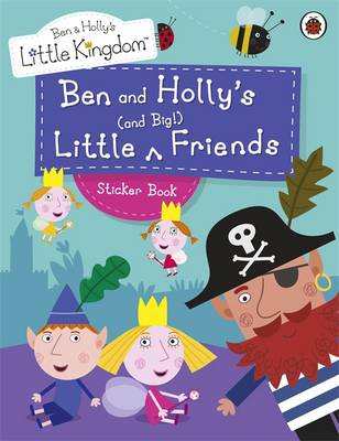 Ben and Holly's Little Kingdom: Ben and Holly's Little and Big Friends Sticker Book - Ben & Holly's Little Kingdom (Paperback)