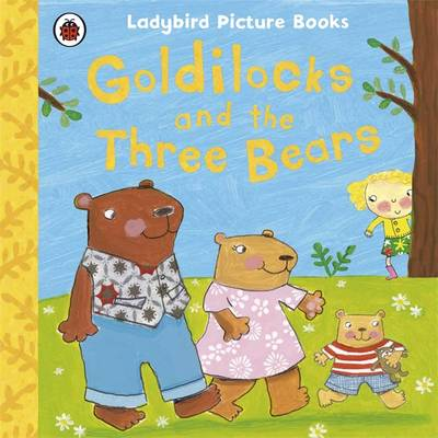 Goldilocks and the Three Bears: Ladybird First Favourite Tales - First Favourite Tales (Paperback)