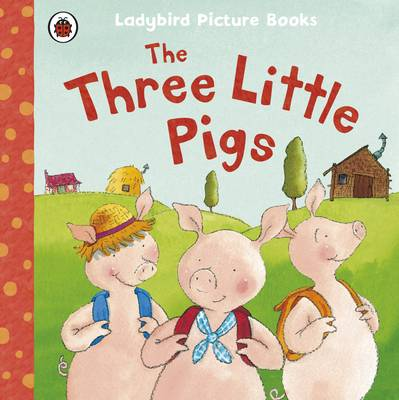 The Three Little Pigs: Ladybird First Favourite Tales - First Favourite Tales (Paperback)
