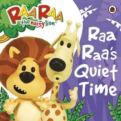 Raa Raa's Quiet Time Storybook - Raa Raa - the Noisy Lion (Board book)