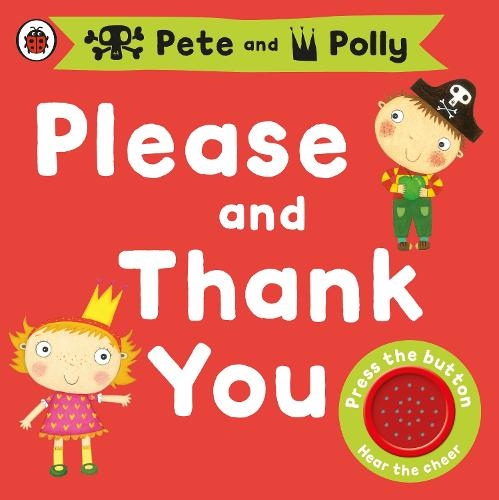 Please and Thank You: A Pirate Pete and Princess Polly book - Pirate Pete and Princess Polly (Board book)