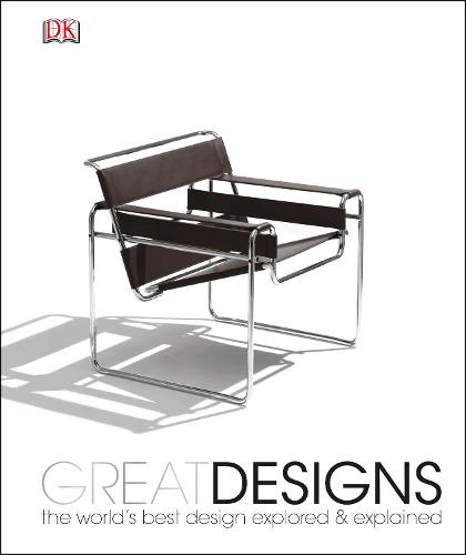 Great Designs: The World's Best Design Explored and Explained (Hardback)
