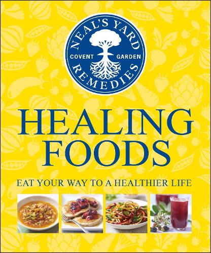 Neal's Yard Remedies Healing Foods: Eat Your Way to a Healthier Life (Hardback)