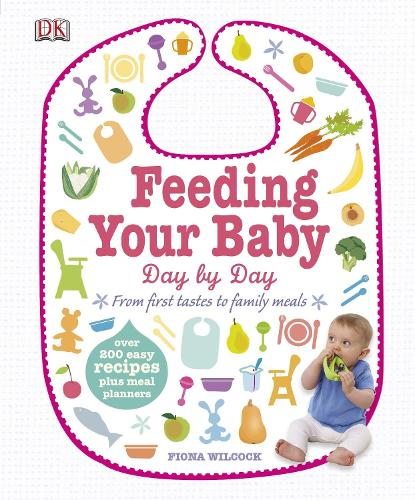 Feeding Your Baby Day by Day: From First Tastes to Family Meals (Hardback)