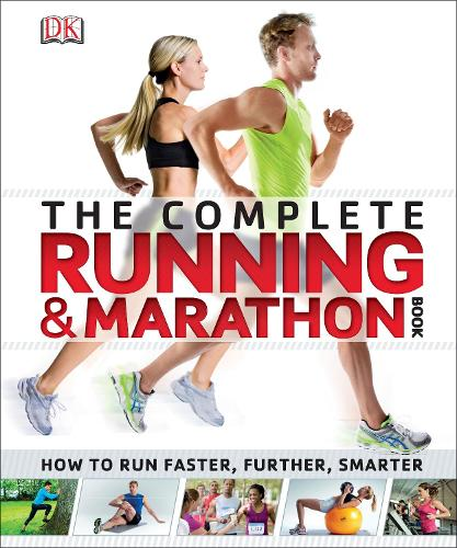 The Complete Running and Marathon Book: How to Run Faster, Further, Smarter (Paperback)