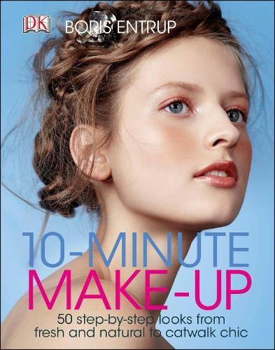 10 Minute Make-up: 50 Step-by-Step Looks from Fresh and Natural to Catwalk Chic (Hardback)