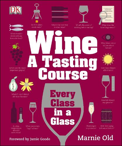 Wine A Tasting Course: Every Class in a Glass (Hardback)