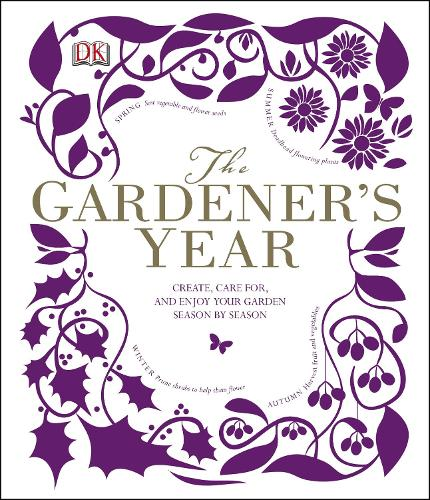 The Gardener's Year: Create, Care For, and Enjoy Your Garden Season by Season (Hardback)