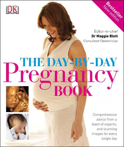 The Day-by-Day Pregnancy Book: Comprehensive advice from a team of experts, and stunning images for every single day (Hardback)
