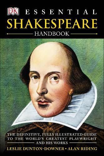 Essential Shakespeare Handbook: The Definitive, Fully Illustrated Guide to the World's Greatest Playwright and His Works (Paperback)