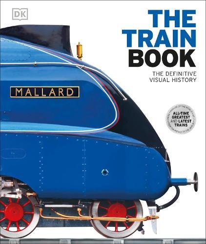 The Train Book: The Definitive Visual History (Hardback)