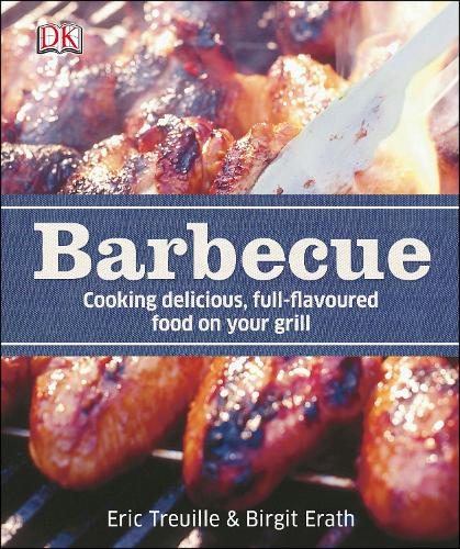 Barbecue: Cooking Delicious, Full-Flavoured Food on your Grill (Hardback)