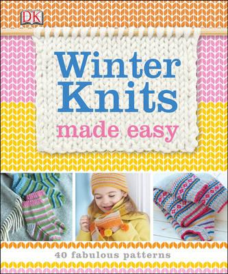 Winter Knits Made Easy: 40 Fabulous Patterns (Hardback)