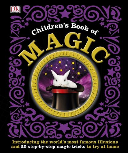 Children's Book of Magic: Introducing the World's Most Famous Illusions and 20 Step-by-Step Magic Tricks to Try at Home (Hardback)