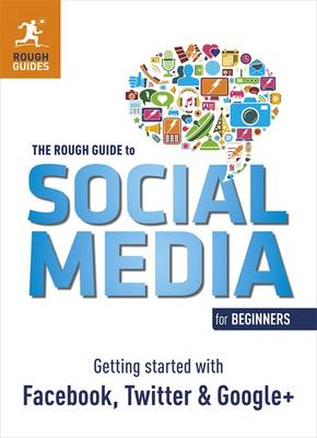 The Rough Guide to Social Media for Beginners: Getting Started with Facebook, Twitter and Google+ - Rough Guide to... (Paperback)