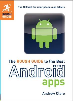 The Rough Guide to the Best Android Apps: The 400 Best for Smartphones and Tablets - Rough Guide to... (Paperback)