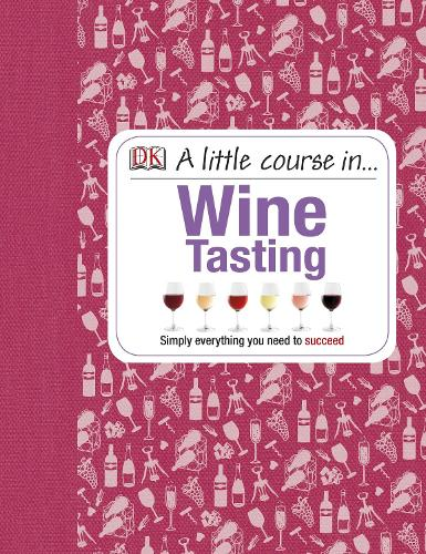 A Little Course in Wine Tasting: Simply Everything You Need to Succeed (Hardback)