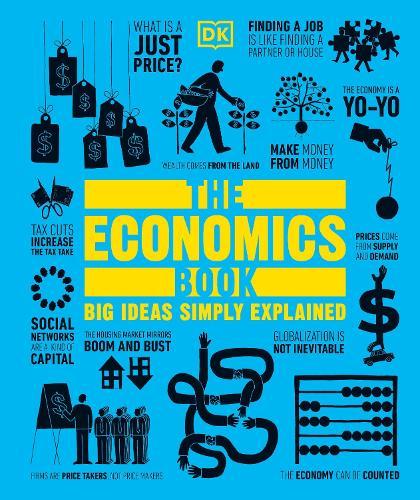The Economics Book: Big Ideas Simply Explained - Big Ideas (Hardback)