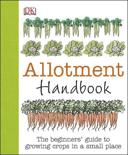 Allotment Handbook: The Beginners' Guide to Growing Crops in a Small Place (Hardback)