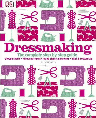 Dressmaking: The Complete Step-by-Step Guide (Hardback)