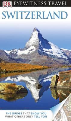 DK Eyewitness Travel Guide: Switzerland - DK Eyewitness Travel Guide (Paperback)