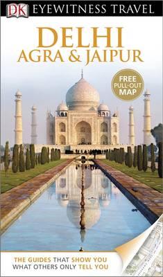 DK Eyewitness Travel Guide: Delhi, Agra & Jaipur - DK Eyewitness Travel Guide (Paperback)