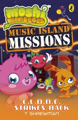 Moshi Monsters: Music Island Missions: C.L.O.N.C Strikes Back - Moshi Monsters (Paperback)