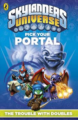 Skylanders Pick Your Portal: The Trouble with Doubles - Skylanders (Paperback)