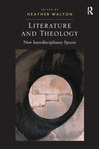 Literature and Theology: New Interdisciplinary Spaces (Hardback)