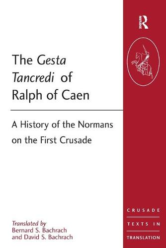 The Gesta Tancredi of Ralph of Caen: A History of the Normans on the First Crusade - Crusade Texts in Translation (Paperback)