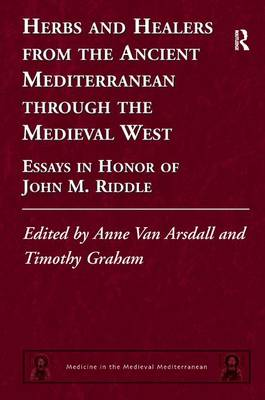 Herbs and Healers from the Ancient Mediterranean through the Medieval West: Essays in Honor of John M. Riddle - Medicine in the Medieval Mediterranean (Hardback)