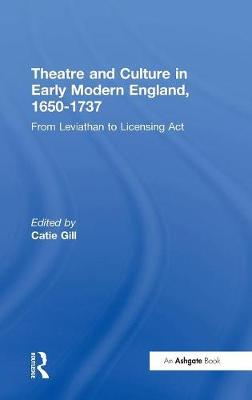 Theatre and Culture in Early Modern England, 1650-1737: From Leviathan to Licensing Act (Hardback)