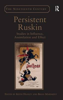 Persistent Ruskin: Studies in Influence, Assimilation and Effect (Hardback)