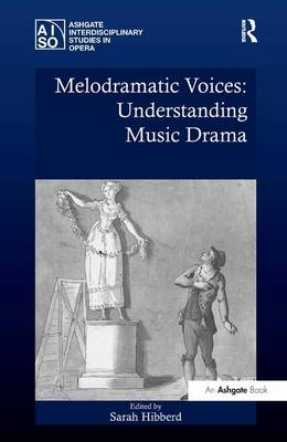 Melodramatic Voices: Understanding Music Drama - Ashgate Interdisciplinary Studies in Opera (Hardback)