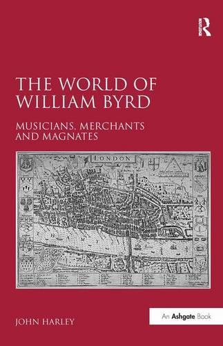 The World of William Byrd: Musicians, Merchants and Magnates (Hardback)