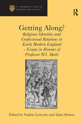 Getting Along?: Religious Identities and Confessional Relations in Early Modern England - Essays in Honour of Professor W.J. Sheils (Hardback)