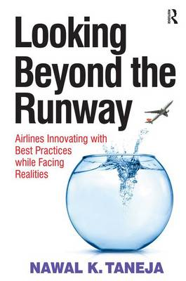 Looking Beyond the Runway: Airlines Innovating with Best Practices while Facing Realities (Hardback)