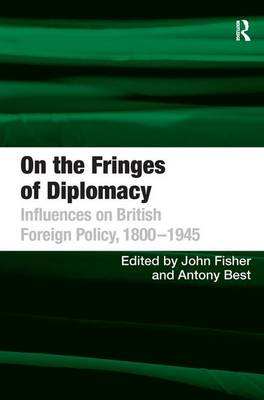 On the Fringes of Diplomacy: Influences on British Foreign Policy, 1800-1945 (Hardback)