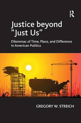 Justice beyond 'Just Us': Dilemmas of Time, Place, and Difference in American Politics (Hardback)
