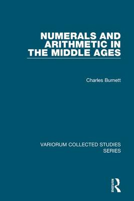 Numerals and Arithmetic in the Middle Ages - Variorum Collected Studies (Hardback)