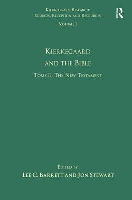 Volume 1, Tome II: Kierkegaard and the Bible - The New Testament - Kierkegaard Research: Sources, Reception and Resources (Hardback)