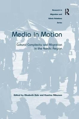 Media in Motion: Cultural Complexity and Migration in the Nordic Region (Hardback)