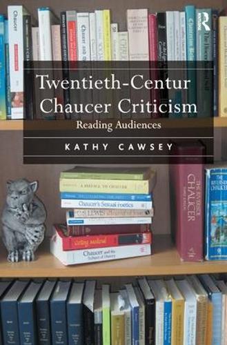 Twentieth-Century Chaucer Criticism: Reading Audiences (Hardback)