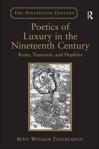 Poetics of Luxury in the Nineteenth Century: Keats, Tennyson, and Hopkins (Hardback)