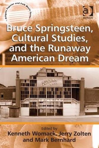 Bruce Springsteen, Cultural Studies, and the Runaway American Dream - Ashgate Popular and Folk Music Series (Hardback)